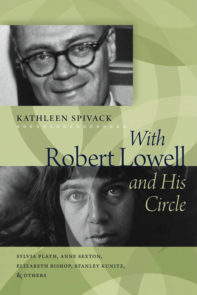 """Robert Lowell and His Circle: Sylvia Plath, Anne Sexton, Elizabeth Bishop, Stanley Kunitz, and Others"" (cover)"