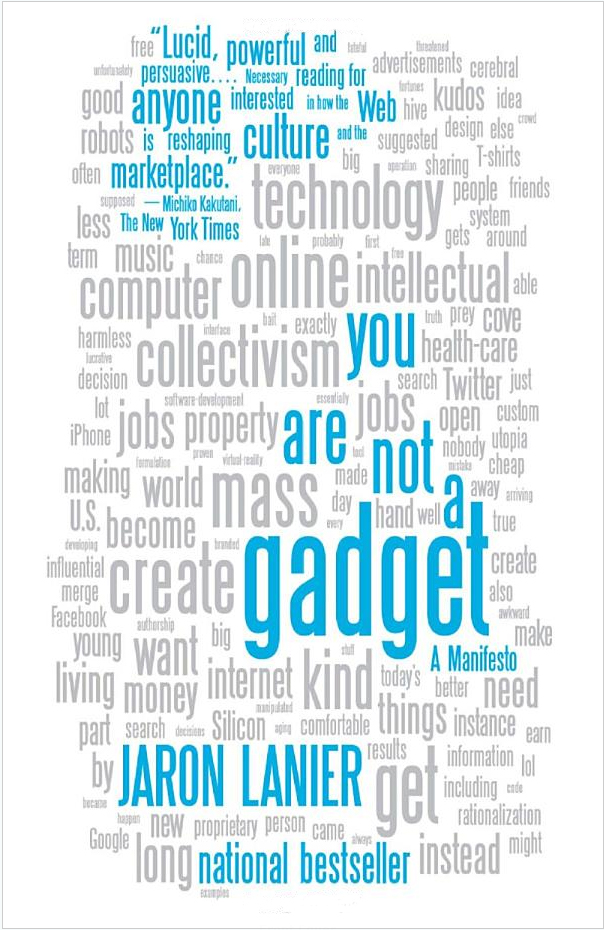 you are not a gadet Controversial and fascinating, you are not a gadget is a deeply felt defense of the individual from an author uniquely qualified to comment on the way technology interacts with our culture ©2010 jaron lanier (p)2010 random house.