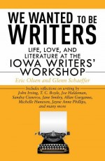 We Wanted to be Writers: Life, Love, and Literature at the Iowa Writers' Workshop book cover